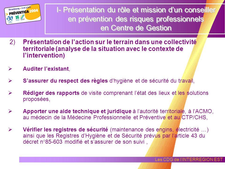 Les CDG de lINTERREGION EST 1)Rôles et missions réglementaires, donnés par le décret 85- 603 du 10 juin 1985, modifié 2000 Contrôler les conditions da