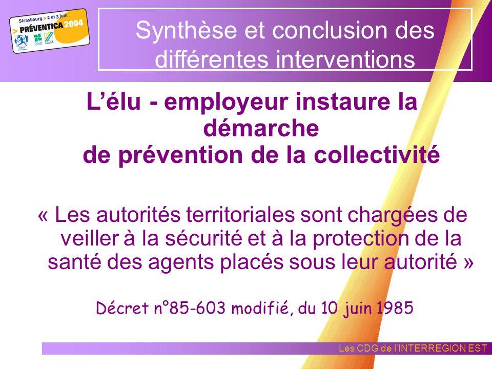 Les CDG de lINTERREGION EST Synthèse et conclusion des différentes interventions Lélu - employeur est assisté et conseillé par tous les acteurs de la prévention