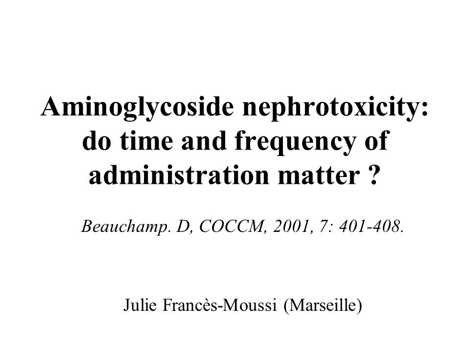 Aminoglycoside nephrotoxicity: do time and frequency of administration matter .