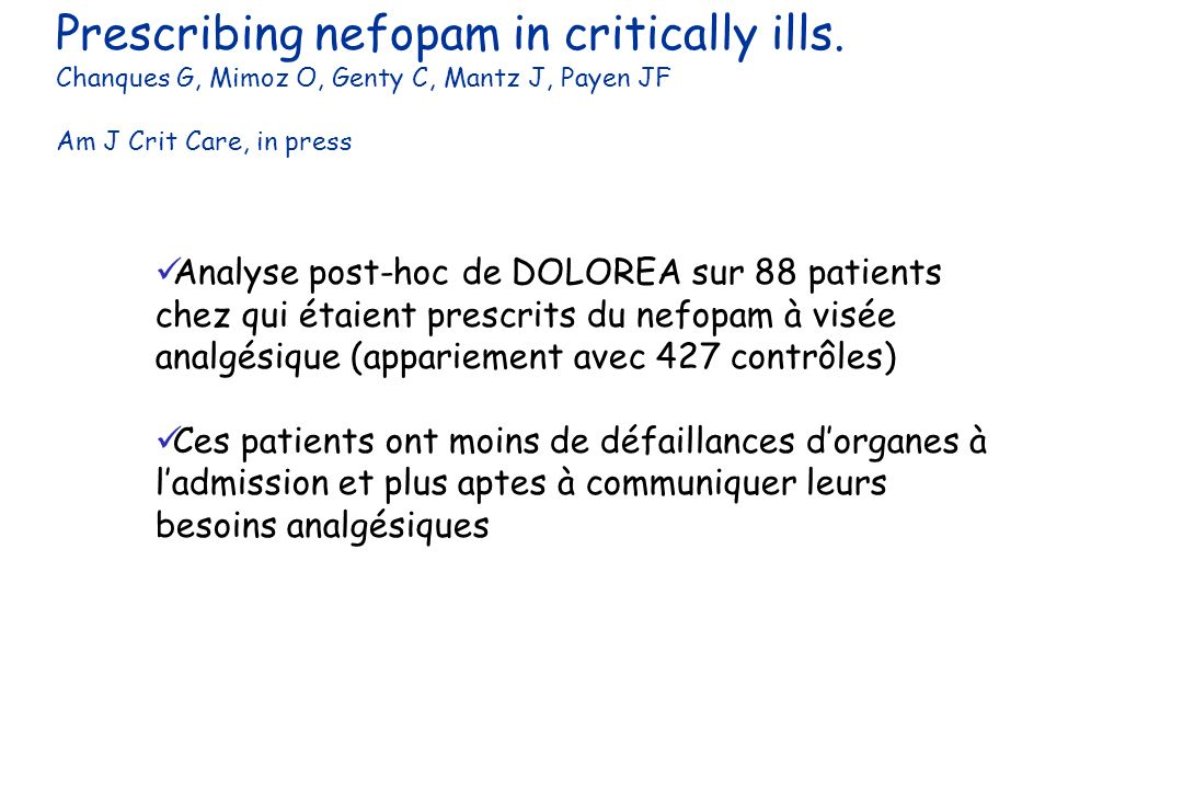 Prescribing nefopam in critically ills. Chanques G, Mimoz O, Genty C, Mantz J, Payen JF Am J Crit Care, in press Analyse post-hoc de DOLOREA sur 88 pa