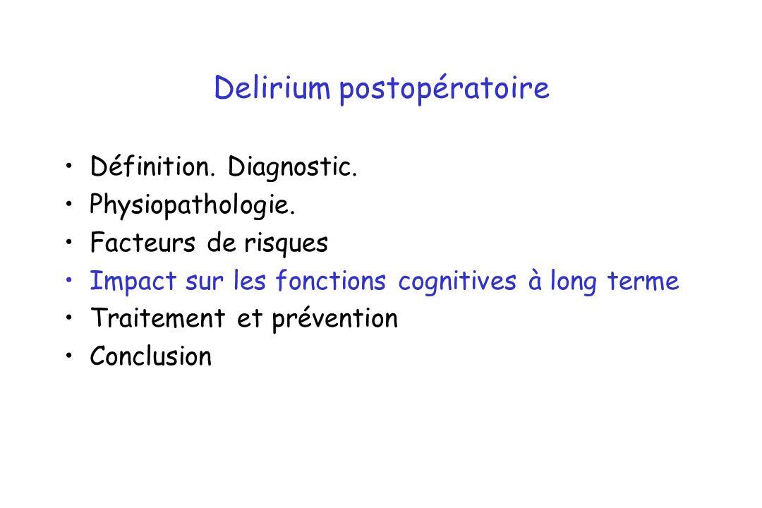 Delirium postopératoire Définition. Diagnostic. Physiopathologie. Facteurs de risques Impact sur les fonctions cognitives à long terme Traitement et p