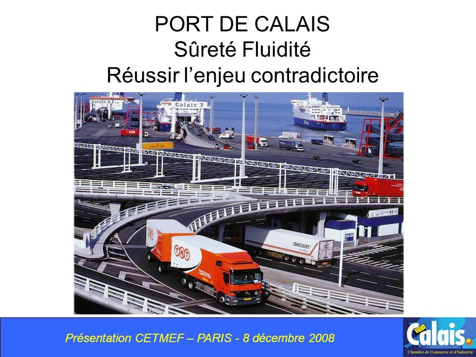 PORT DE CALAIS Sûreté Fluidité Réussir lenjeu contradictoire Présentation CETMEF – PARIS - 8 décembre 2008