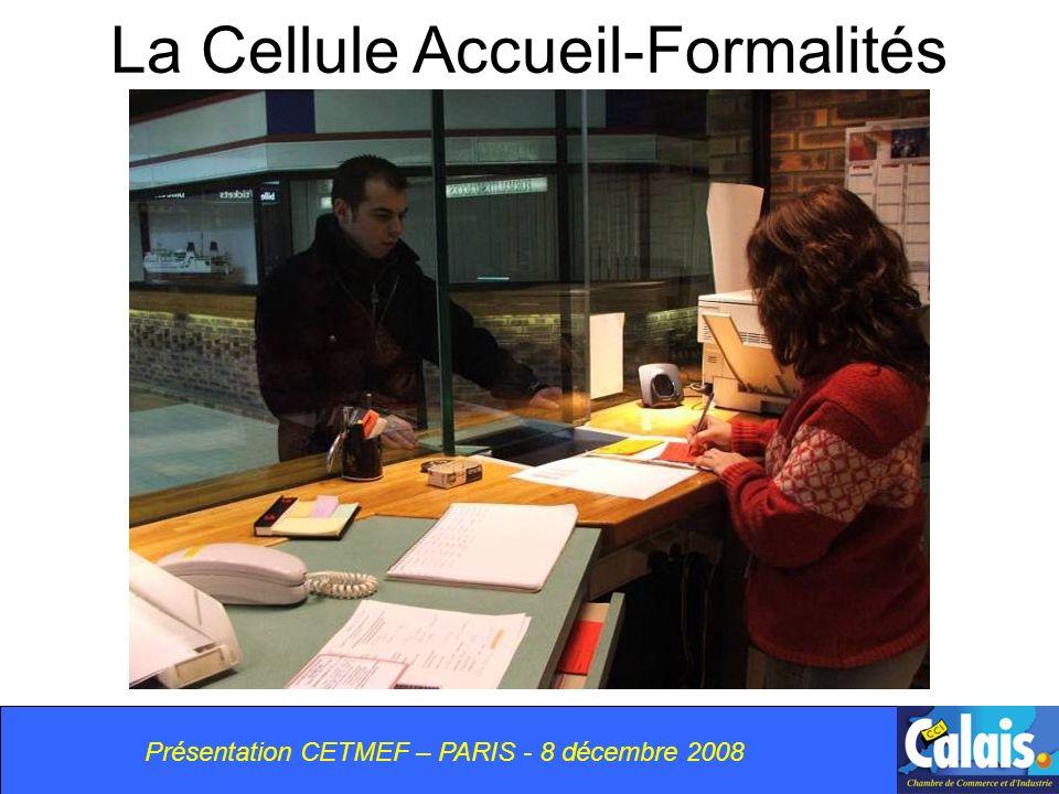 Présentation CETMEF – PARIS - 8 décembre 2008 La Cellule Accueil-Formalités
