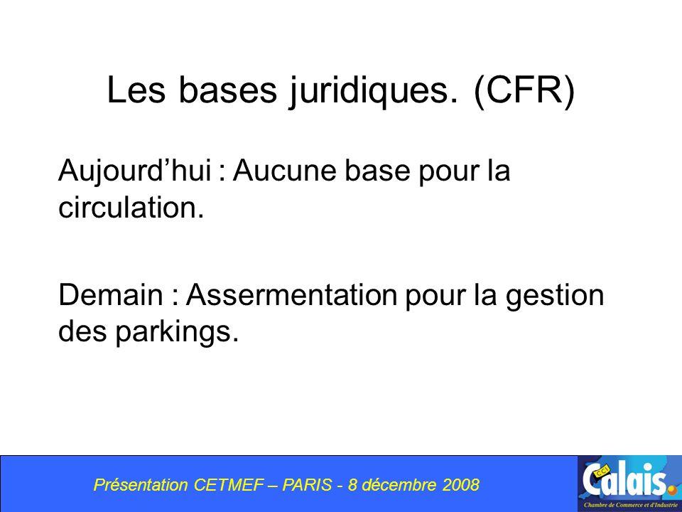 Présentation CETMEF – PARIS - 8 décembre 2008 Les bases juridiques.