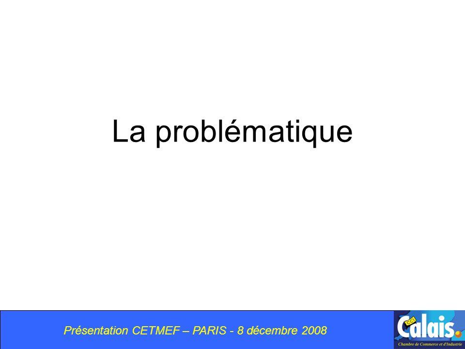 Présentation CETMEF – PARIS - 8 décembre 2008 La problématique