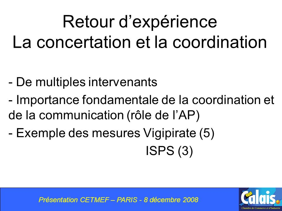 Retour dexpérience La concertation et la coordination - De multiples intervenants - Importance fondamentale de la coordination et de la communication
