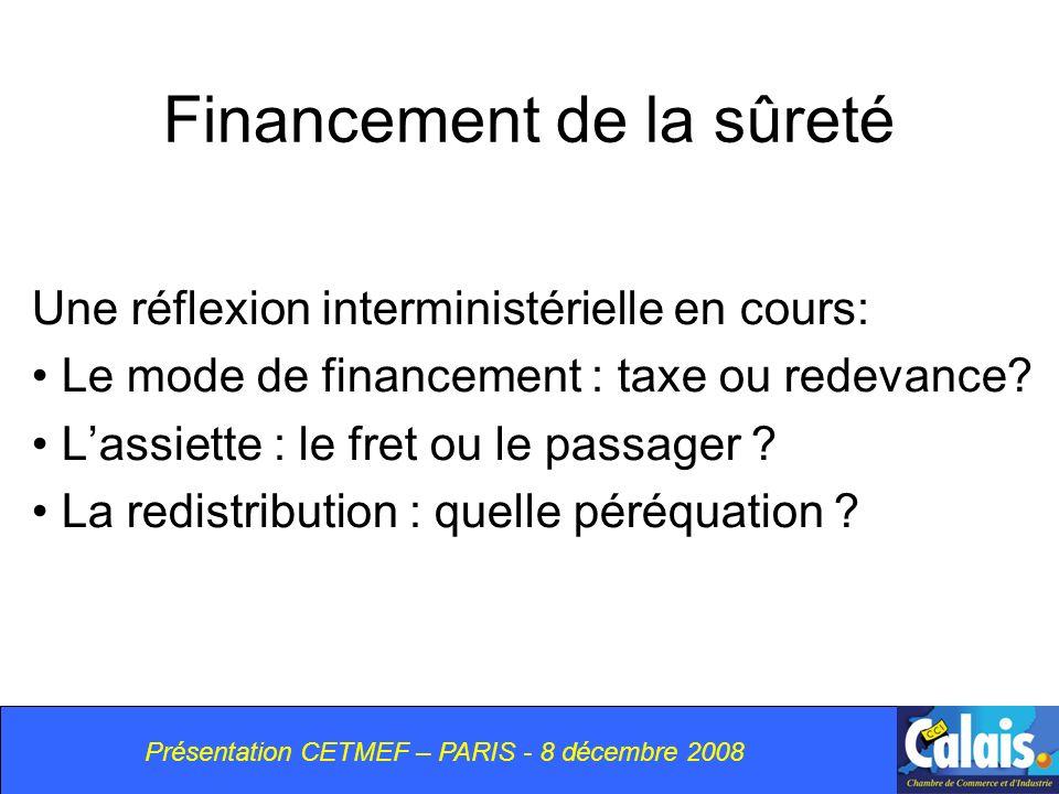 Présentation CETMEF – PARIS - 8 décembre 2008 Financement de la sûreté Une réflexion interministérielle en cours: Le mode de financement : taxe ou redevance.