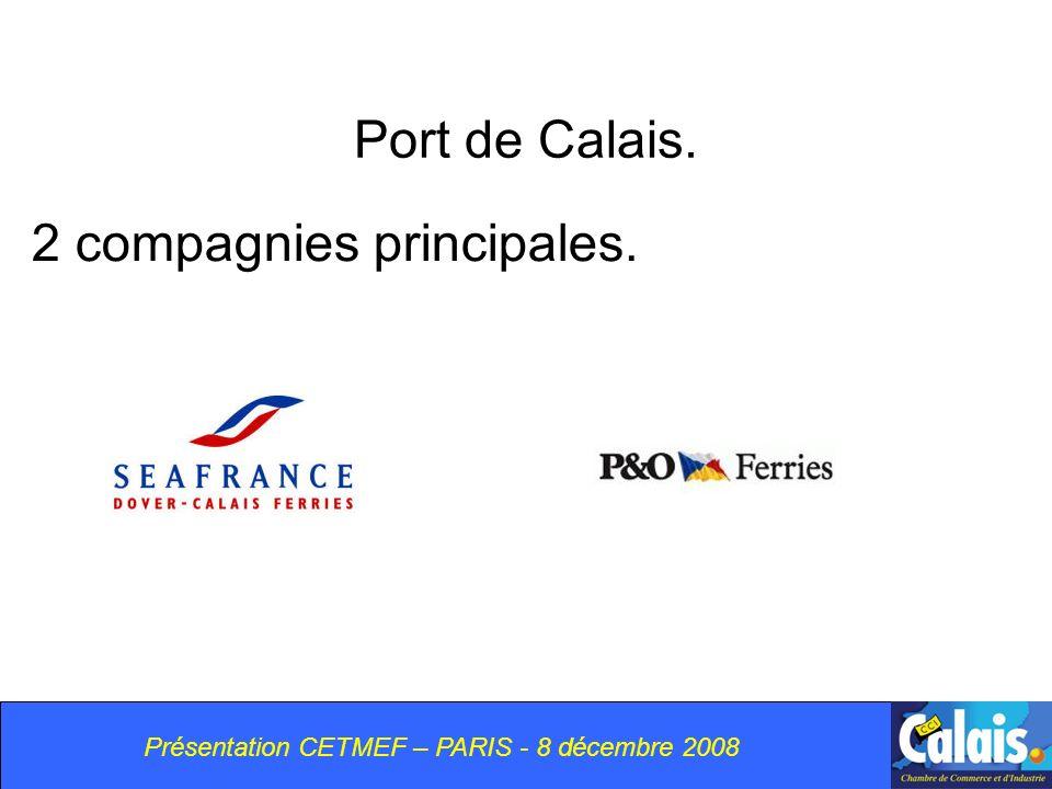 Port de Calais. 2 compagnies principales. Présentation CETMEF – PARIS - 8 décembre 2008