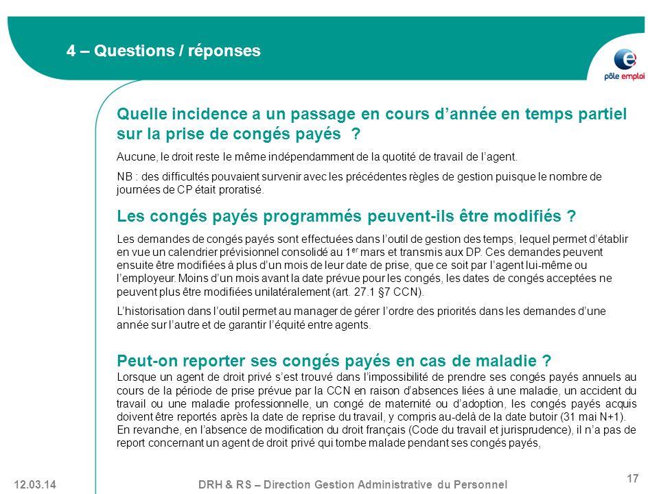 DRH & RS – Direction Gestion Administrative du Personnel 17 12.03.14 4 – Questions / réponses Quelle incidence a un passage en cours dannée en temps p