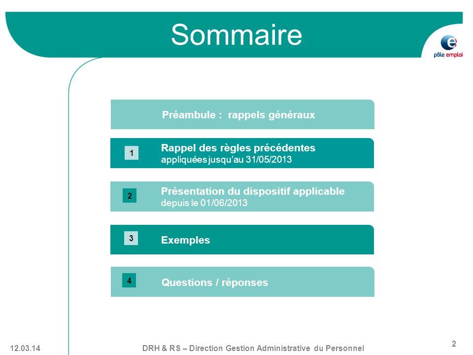 DRH & RS – Direction Gestion Administrative du Personnel 2 12.03.14 Sommaire Rappel des règles précédentes appliquées jusquau 31/05/2013 Présentation