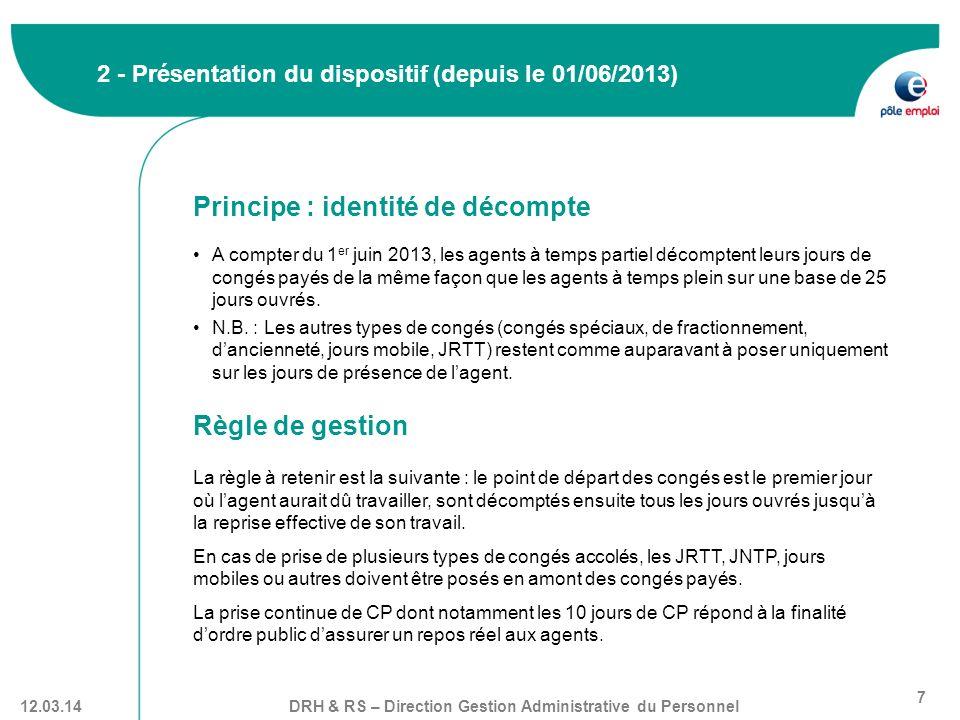 DRH & RS – Direction Gestion Administrative du Personnel 7 12.03.14 2 - Présentation du dispositif (depuis le 01/06/2013) Principe : identité de décom