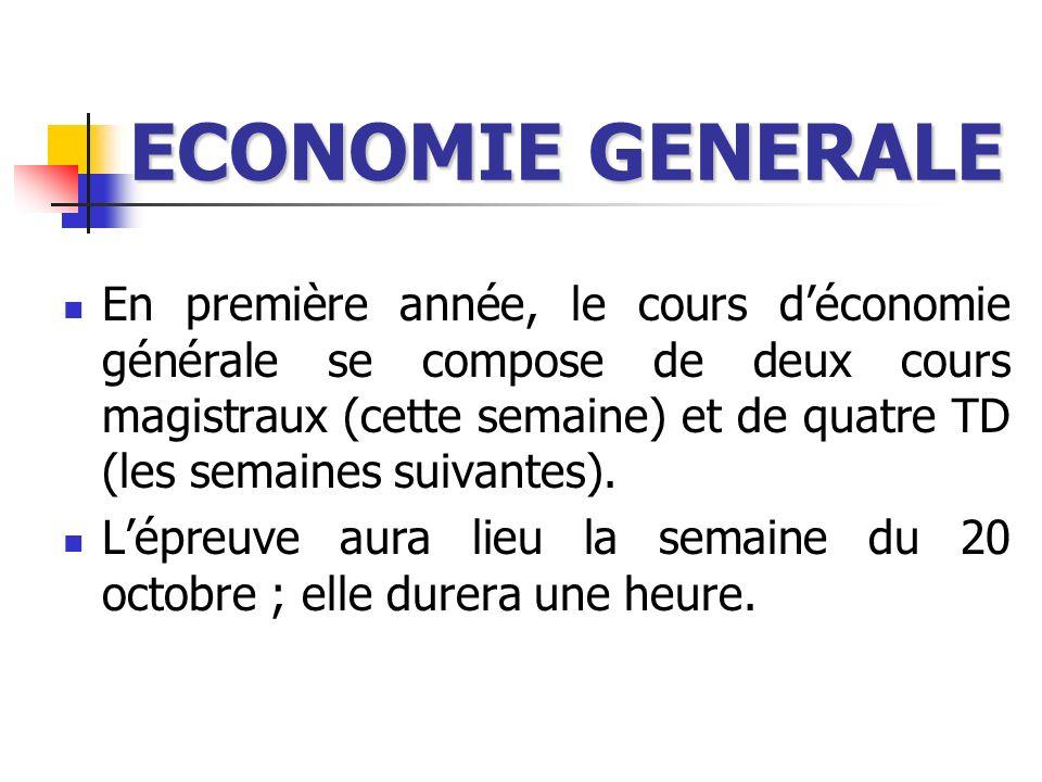 ECONOMIE GENERALE En première année, le cours déconomie générale se compose de deux cours magistraux (cette semaine) et de quatre TD (les semaines sui