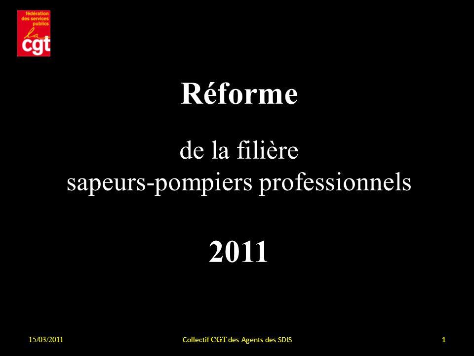 15/03/2011 Collectif CGT des Agents des SDIS1 Réforme de la filière sapeurs-pompiers professionnels 2011