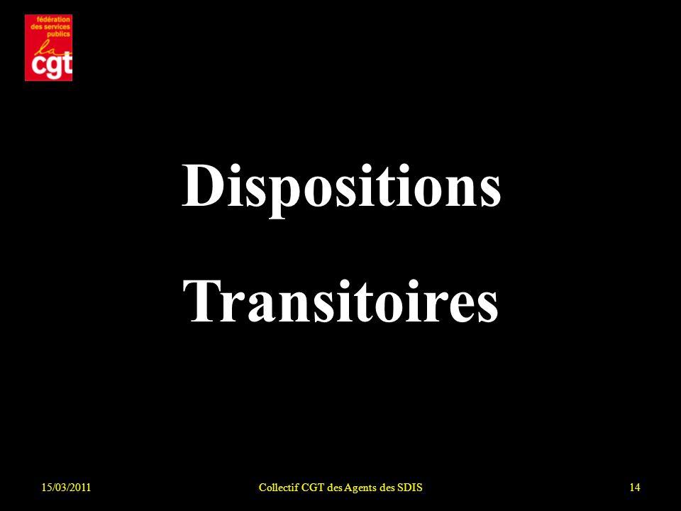15/03/2011Collectif CGT des Agents des SDIS14 La Dispositions Transitoires