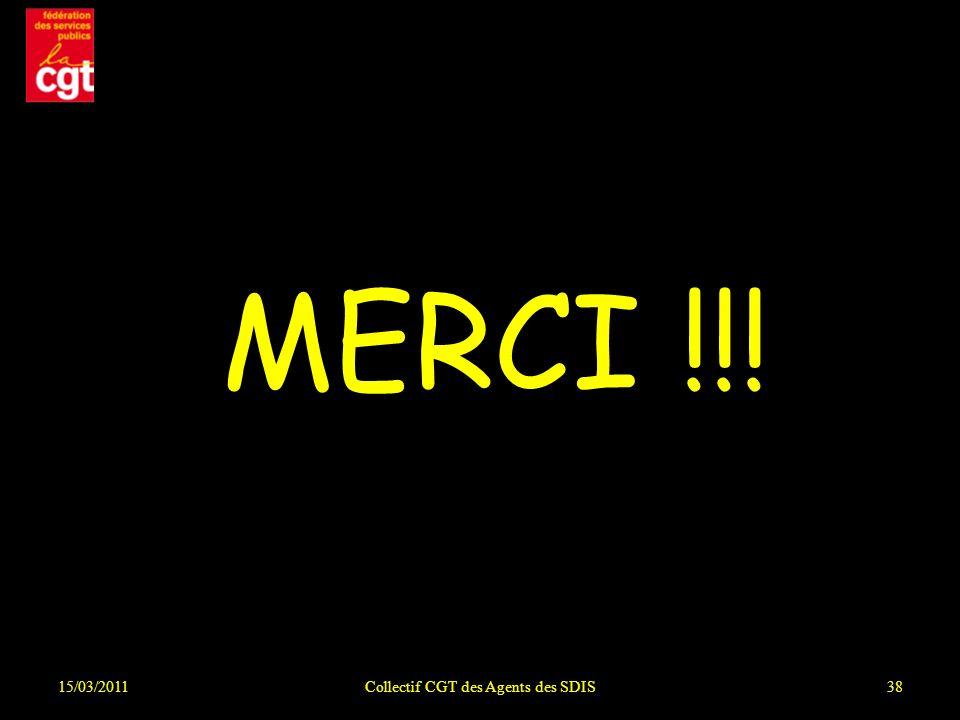 MERCI !!! 15/03/2011Collectif CGT des Agents des SDIS38