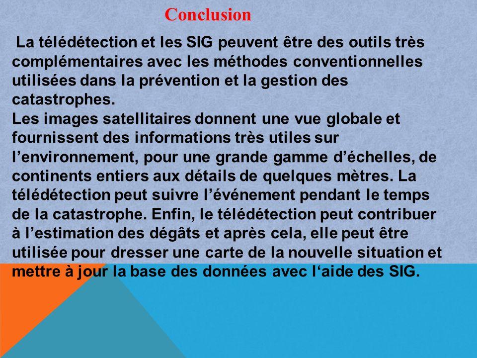 La télédétection et les SIG peuvent être des outils très complémentaires avec les méthodes conventionnelles utilisées dans la prévention et la gestion des catastrophes.