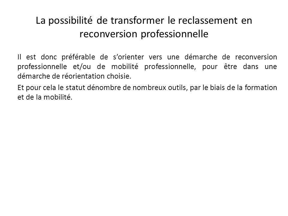 La possibilité de transformer le reclassement en reconversion professionnelle Il est donc préférable de sorienter vers une démarche de reconversion professionnelle et/ou de mobilité professionnelle, pour être dans une démarche de réorientation choisie.