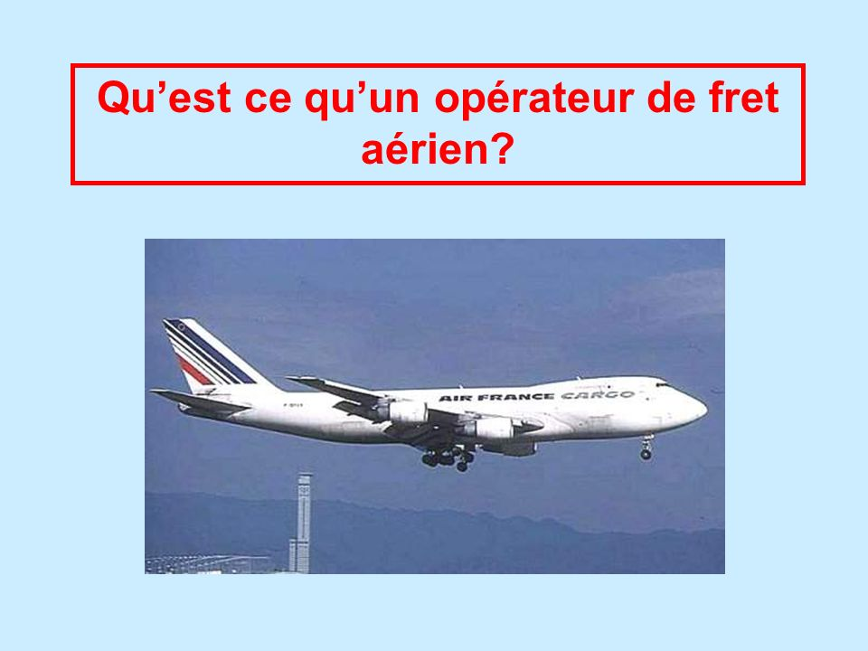 Quest ce quun opérateur de fret aérien?