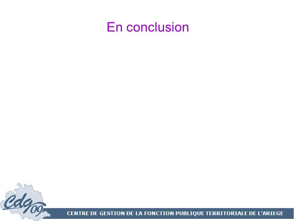 CENTRE DE GESTION DE LA FONCTION PUBLIQUE TERRITORIALE DE LARIEGE En conclusion