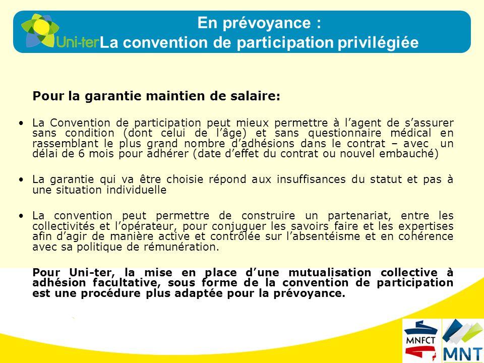 Pour la garantie maintien de salaire: La Convention de participation peut mieux permettre à lagent de sassurer sans condition (dont celui de lâge) et