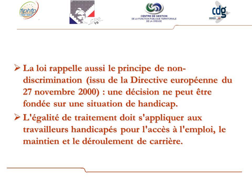 La loi rappelle aussi le principe de non- discrimination (issu de la Directive européenne du 27 novembre 2000) : une décision ne peut être fondée sur une situation de handicap.