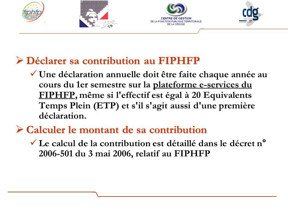 Déclarer sa contribution au FIPHFP Déclarer sa contribution au FIPHFP Une déclaration annuelle doit être faite chaque année au cours du 1er semestre sur la plateforme e-services du FIPHFP, même si l effectif est égal à 20 Equivalents Temps Plein (ETP) et s il s agit aussi d une première déclaration.