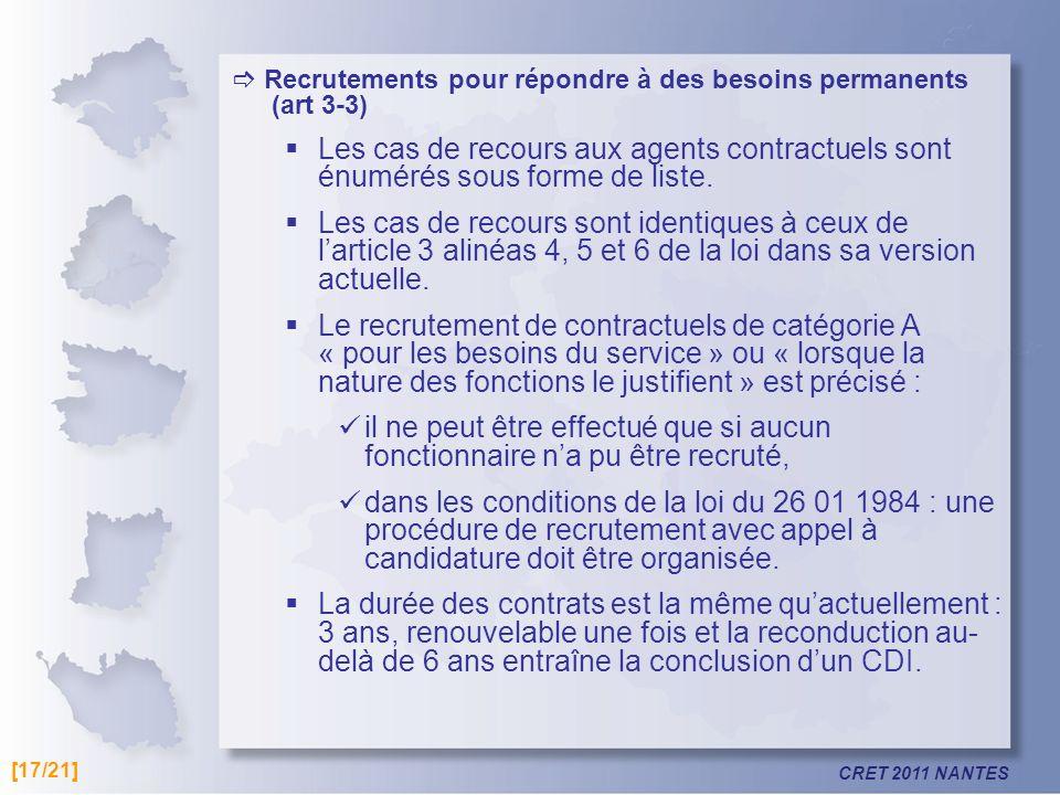 CRET 2011 NANTES Recrutements pour répondre à des besoins permanents (art 3-3) Les cas de recours aux agents contractuels sont énumérés sous forme de
