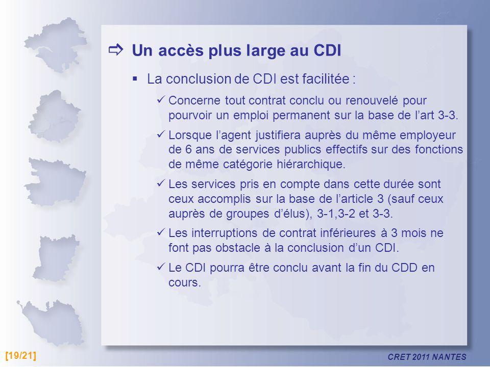CRET 2011 NANTES Un accès plus large au CDI La conclusion de CDI est facilitée : Concerne tout contrat conclu ou renouvelé pour pourvoir un emploi per