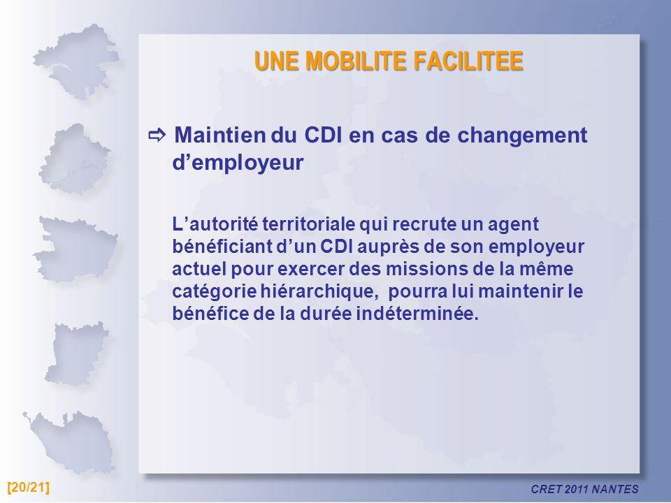 CRET 2011 NANTES UNE MOBILITE FACILITEE Maintien du CDI en cas de changement demployeur Lautorité territoriale qui recrute un agent bénéficiant dun CD
