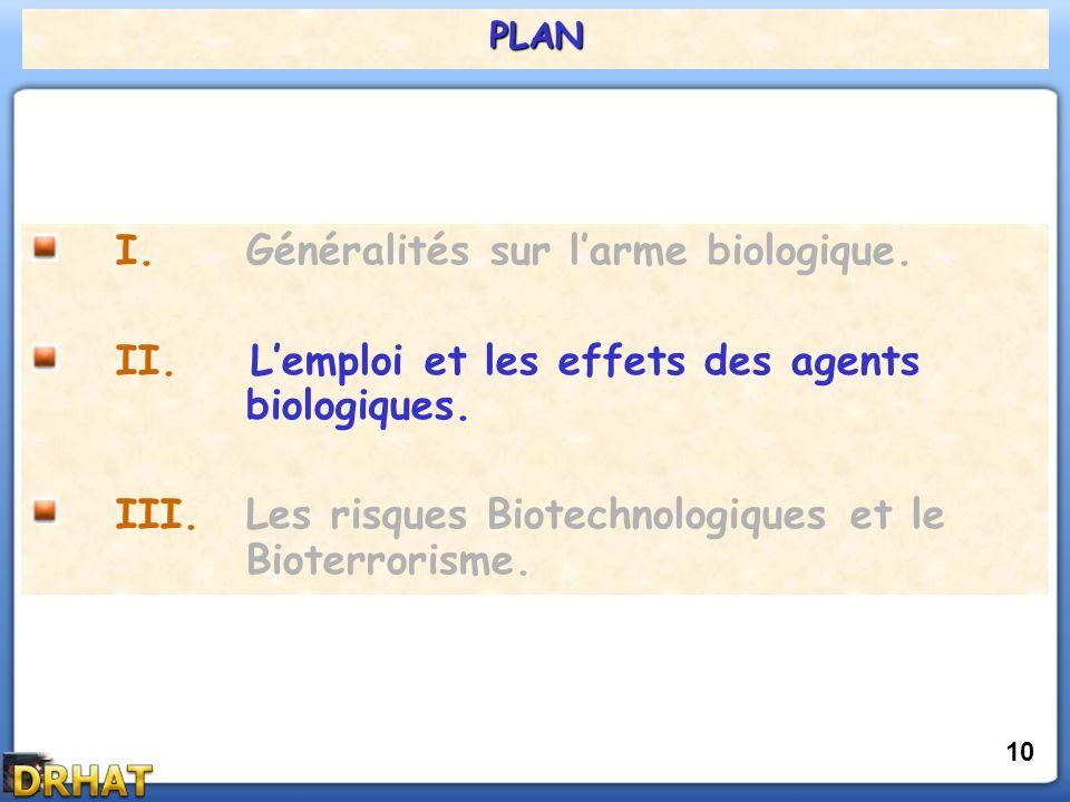 PLAN 10 I.Généralités sur larme biologique. II. Lemploi et les effets des agents biologiques.