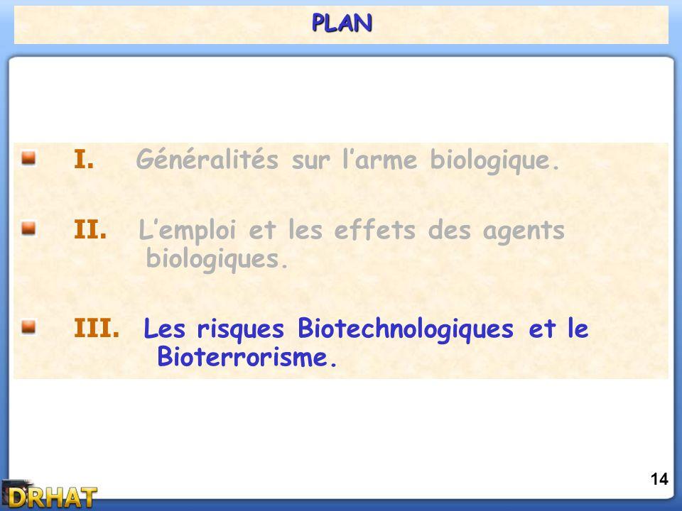 PLAN 14 I.Généralités sur larme biologique. II. Lemploi et les effets des agents biologiques.