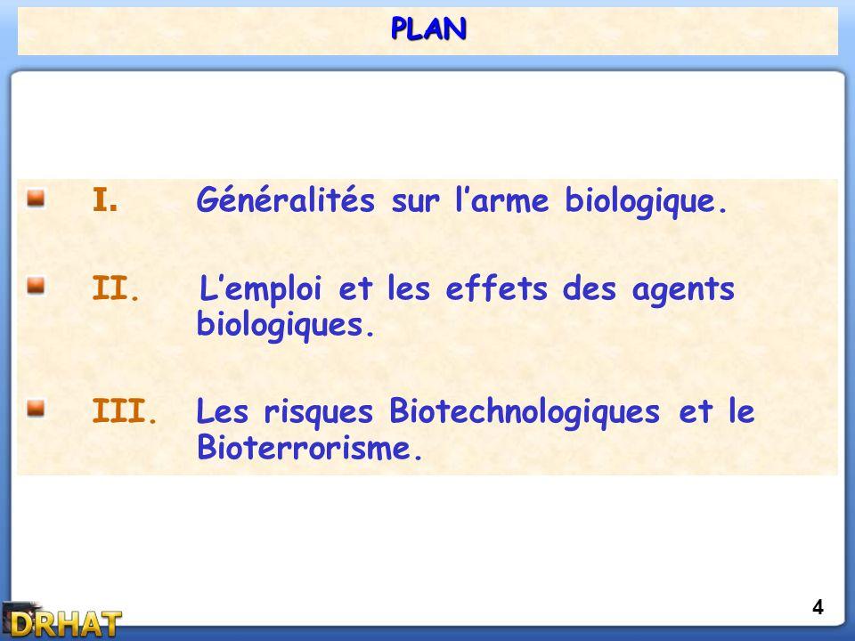 PLAN 4 I.Généralités sur larme biologique. II. Lemploi et les effets des agents biologiques.