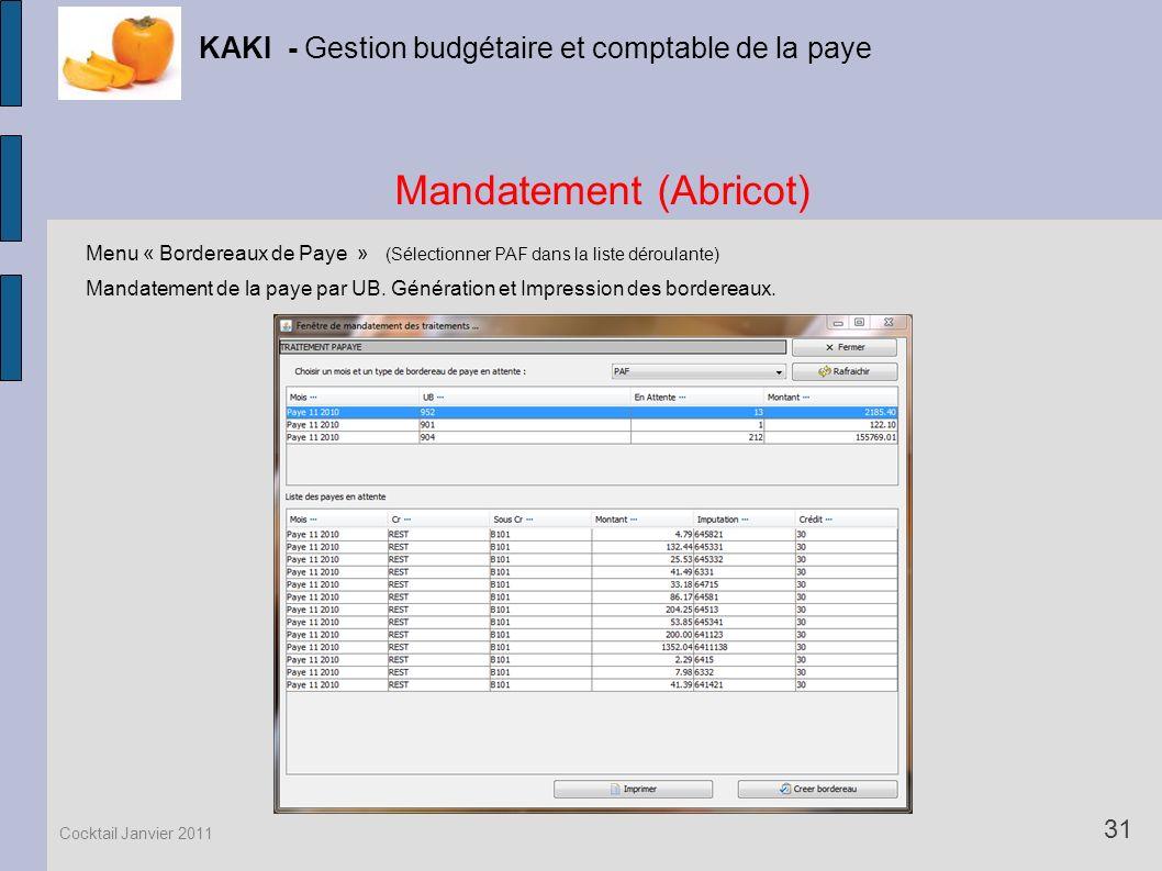 Mandatement (Abricot) KAKI - Gestion budgétaire et comptable de la paye 31 Cocktail Janvier 2011 Menu « Bordereaux de Paye » (Sélectionner PAF dans la