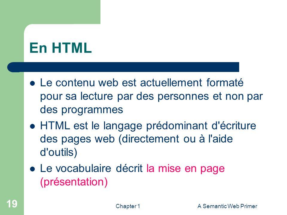 Chapter 1A Semantic Web Primer 19 En HTML Le contenu web est actuellement formaté pour sa lecture par des personnes et non par des programmes HTML est