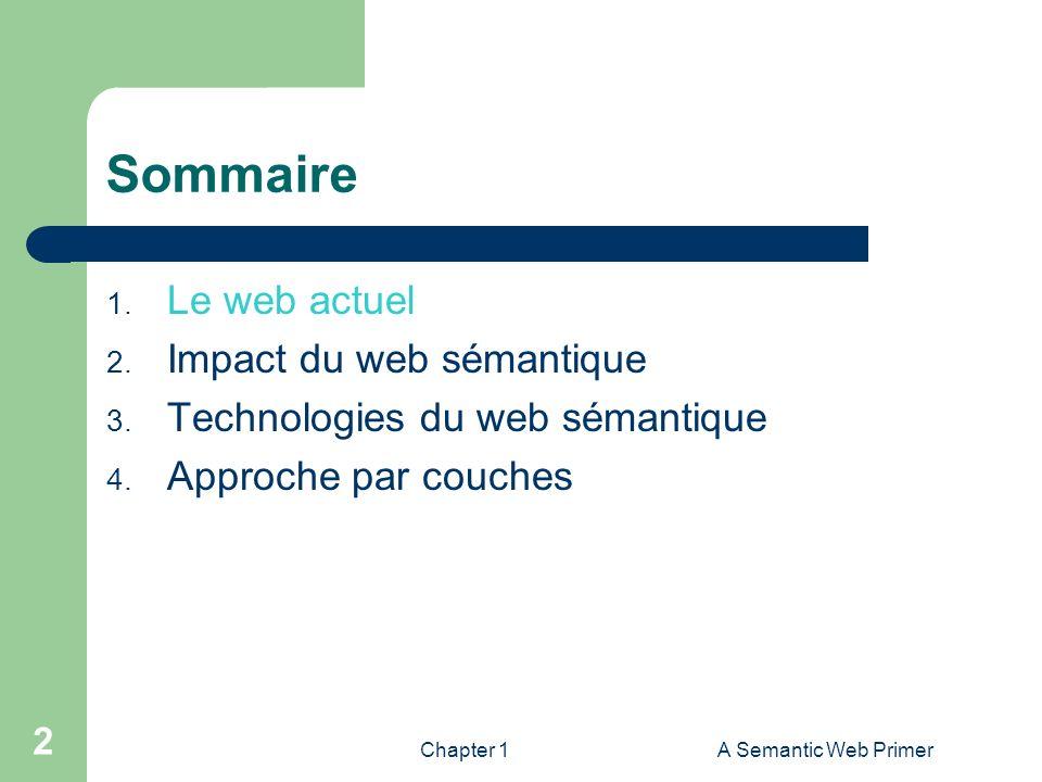 Chapter 1A Semantic Web Primer 2 Sommaire 1. Le web actuel 2. Impact du web sémantique 3. Technologies du web sémantique 4. Approche par couches