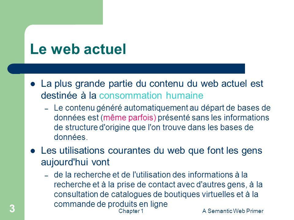 Chapter 1A Semantic Web Primer 3 Le web actuel La plus grande partie du contenu du web actuel est destinée à la consommation humaine – Le contenu géné