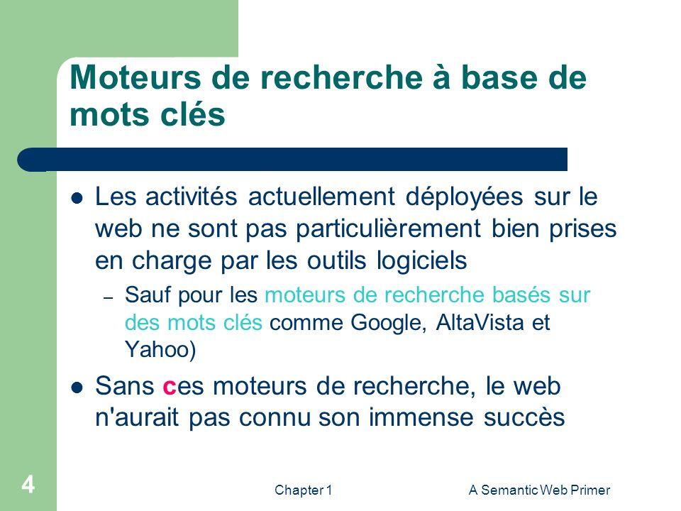 Chapter 1A Semantic Web Primer 4 Moteurs de recherche à base de mots clés Les activités actuellement déployées sur le web ne sont pas particulièrement
