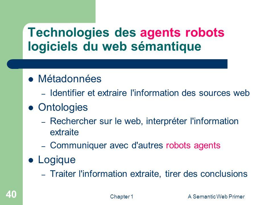 Chapter 1A Semantic Web Primer 40 Technologies des agents robots logiciels du web sémantique Métadonnées – Identifier et extraire l'information des so