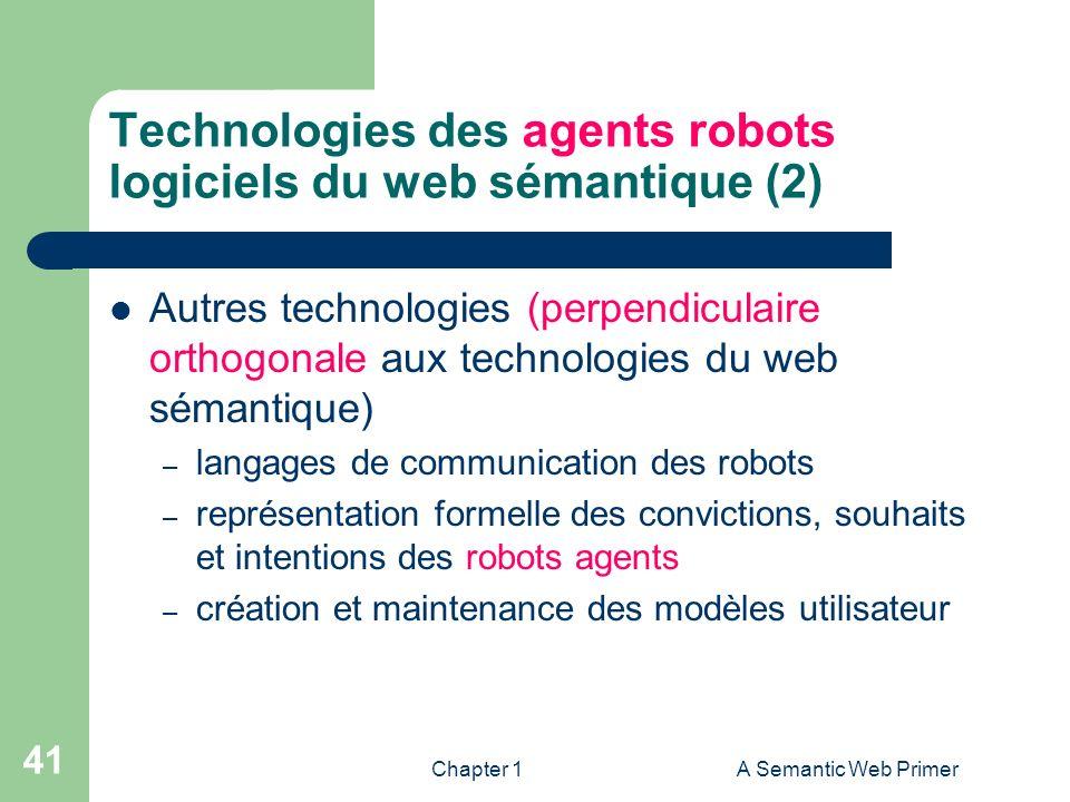 Chapter 1A Semantic Web Primer 41 Technologies des agents robots logiciels du web sémantique (2) Autres technologies (perpendiculaire orthogonale aux