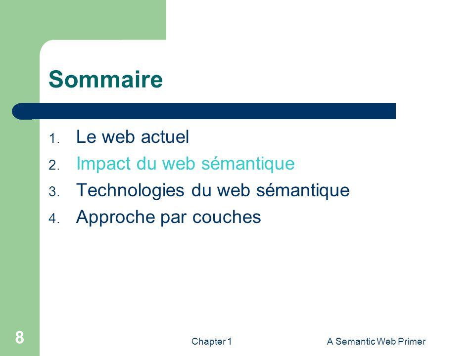 Chapter 1A Semantic Web Primer 8 Sommaire 1. Le web actuel 2. Impact du web sémantique 3. Technologies du web sémantique 4. Approche par couches