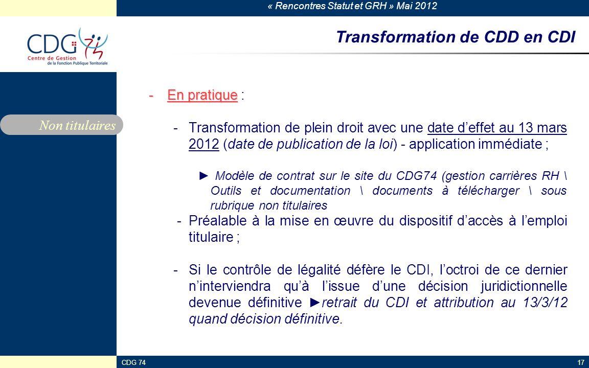 « Rencontres Statut et GRH » Mai 2012 CDG 7417 Transformation de CDD en CDI -En pratique -En pratique : -Transformation de plein droit avec une date d