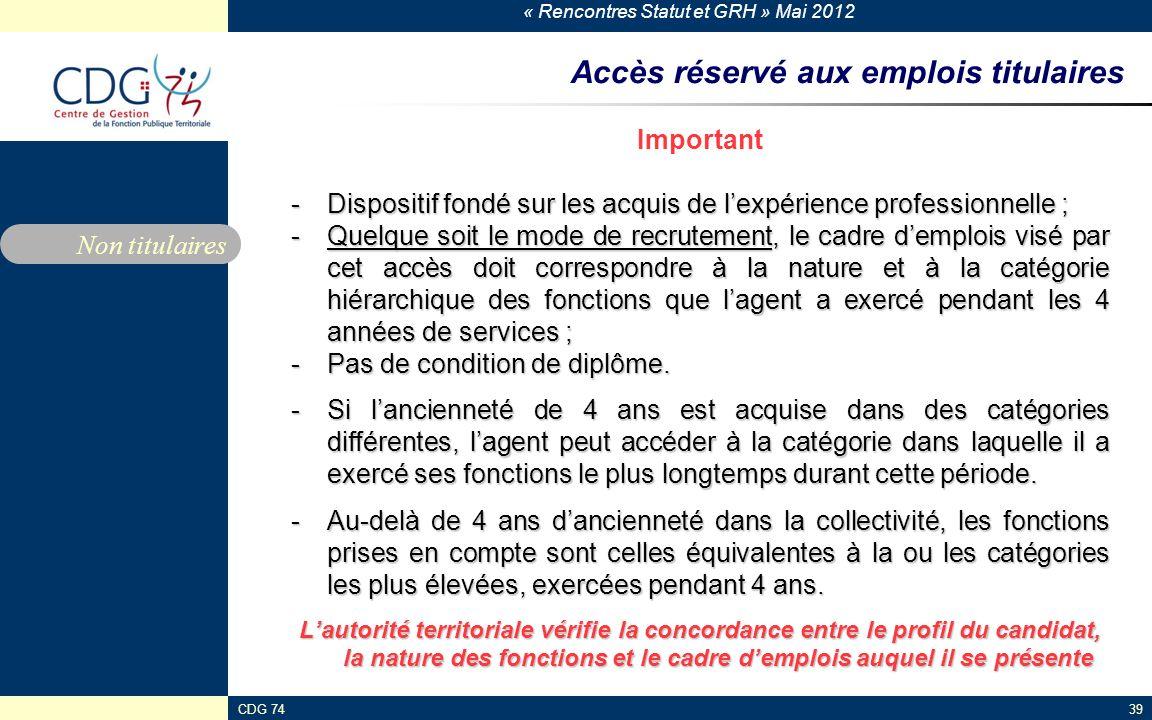 « Rencontres Statut et GRH » Mai 2012 CDG 7439 Accès réservé aux emplois titulaires Important -Dispositif fondé sur les acquis de lexpérience professi
