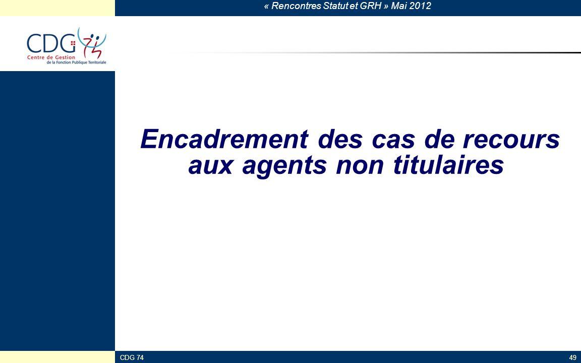 « Rencontres Statut et GRH » Mai 2012 CDG 7449 Encadrement des cas de recours aux agents non titulaires