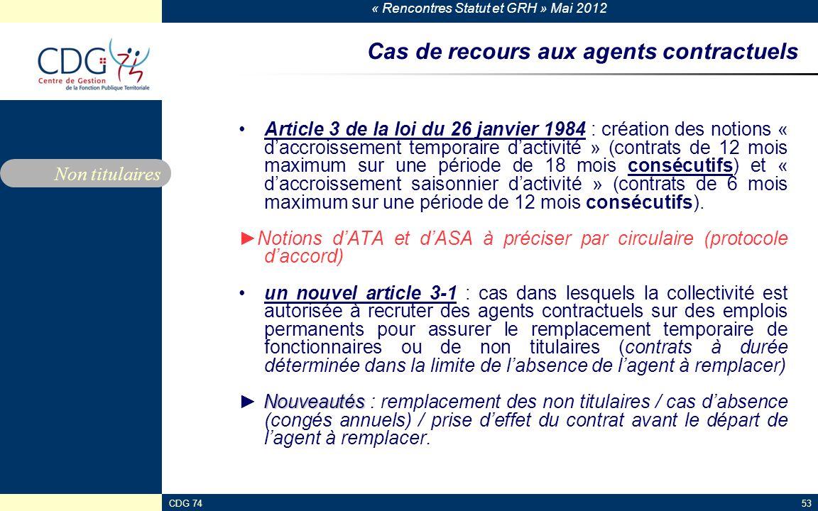 « Rencontres Statut et GRH » Mai 2012 CDG 7453 Cas de recours aux agents contractuels Article 3 de la loi du 26 janvier 1984 : création des notions «
