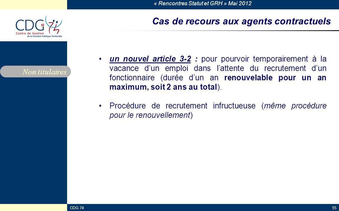 « Rencontres Statut et GRH » Mai 2012 CDG 7455 Cas de recours aux agents contractuels un nouvel article 3-2 : pour pourvoir temporairement à la vacanc