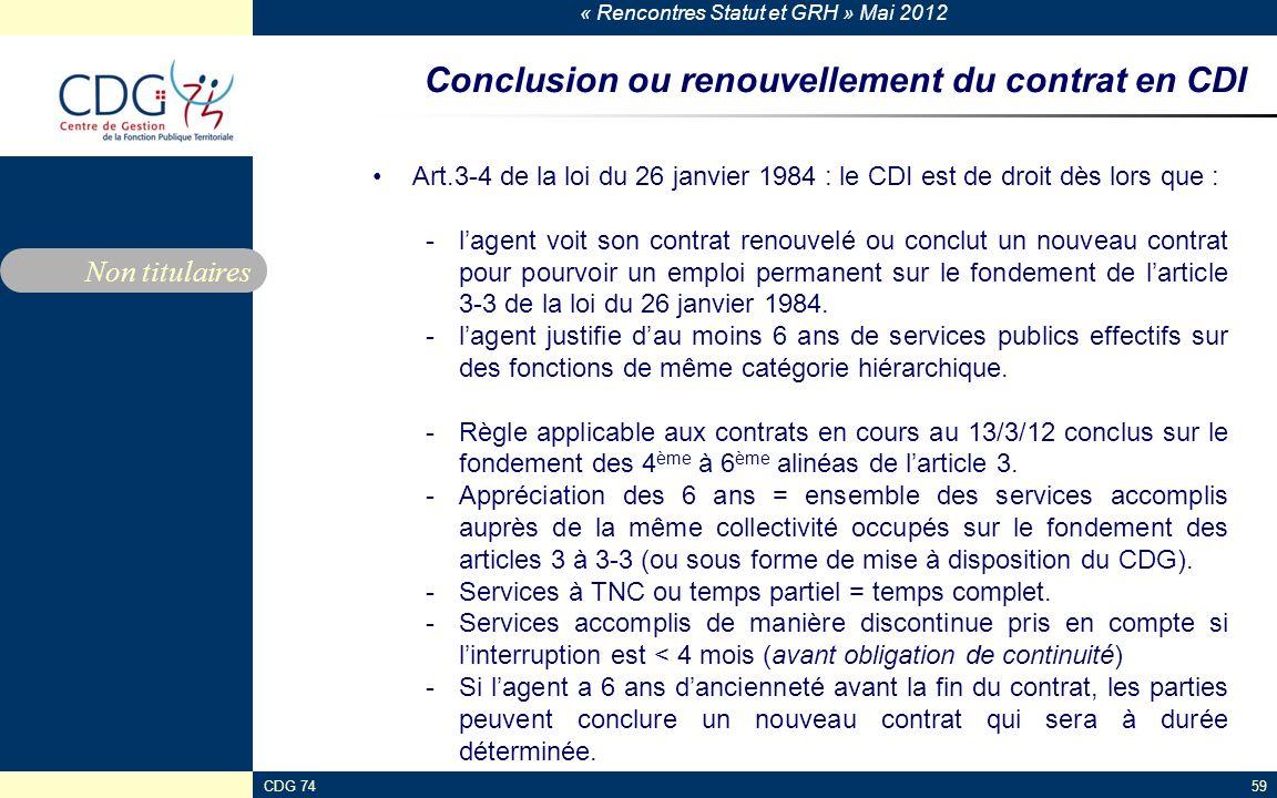 « Rencontres Statut et GRH » Mai 2012 CDG 7459 Conclusion ou renouvellement du contrat en CDI Art.3-4 de la loi du 26 janvier 1984 : le CDI est de dro