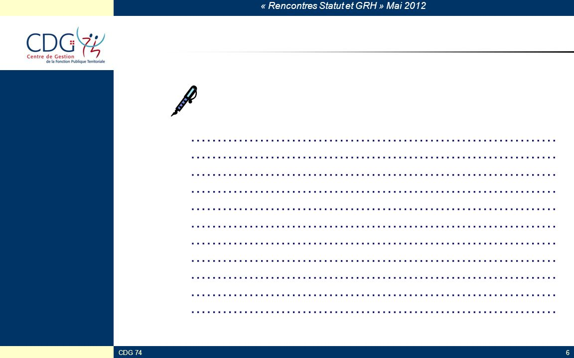 « Rencontres Statut et GRH » Mai 2012 CDG 7467 Dispositions diverses – agents non titulaires Rapport au comité technique au moins tous les 2 ans : devra présenter des données relatives aux cas et conditions de recrutement, demploi et daccès à la formation des agents non titulaires + débat comité technique Collaborateurs de groupes délus (introduction art.110-1 dans la loi du 26/1/84) : communes et communautés urbaines de plus de 100 000 habitants, conseils généraux et régionaux.