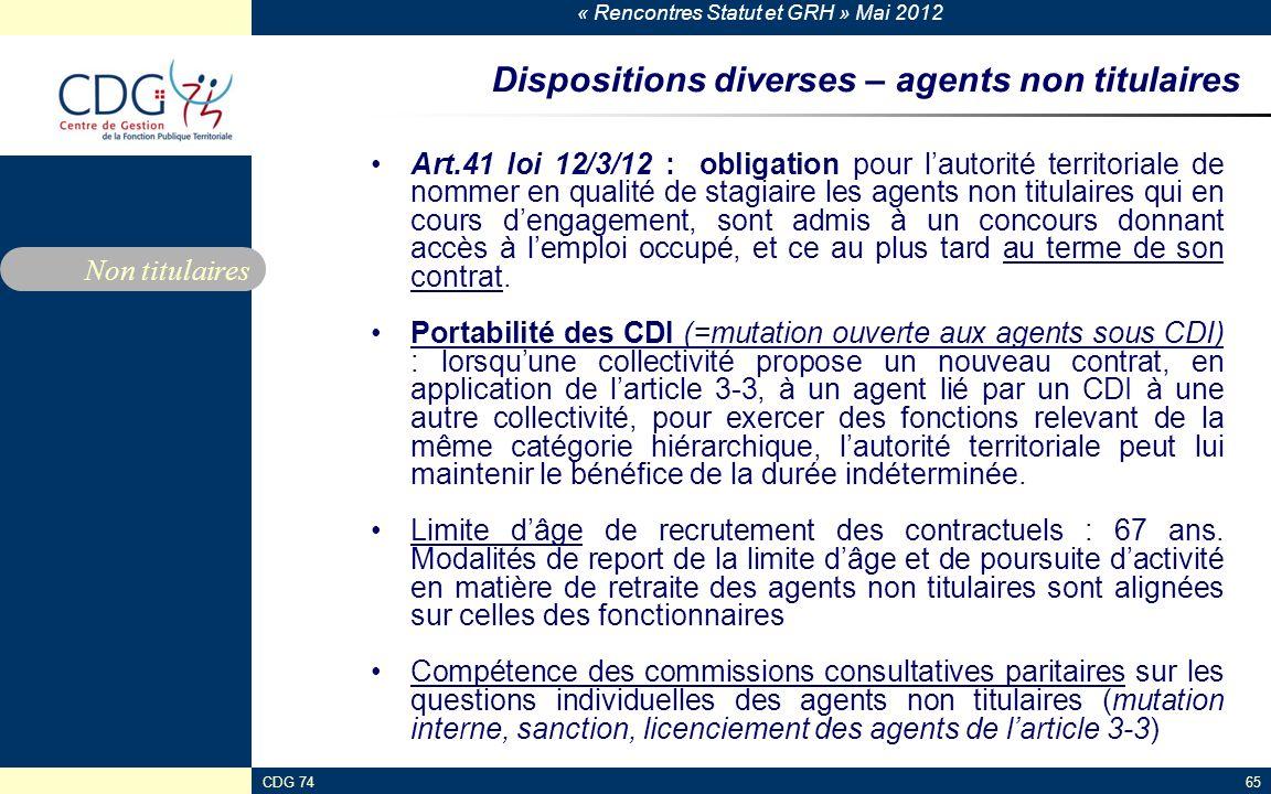 « Rencontres Statut et GRH » Mai 2012 CDG 7465 Dispositions diverses – agents non titulaires Art.41 loi 12/3/12 : obligation pour lautorité territoria
