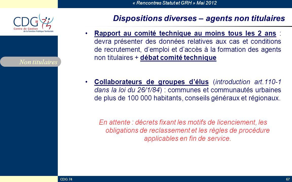 « Rencontres Statut et GRH » Mai 2012 CDG 7467 Dispositions diverses – agents non titulaires Rapport au comité technique au moins tous les 2 ans : dev