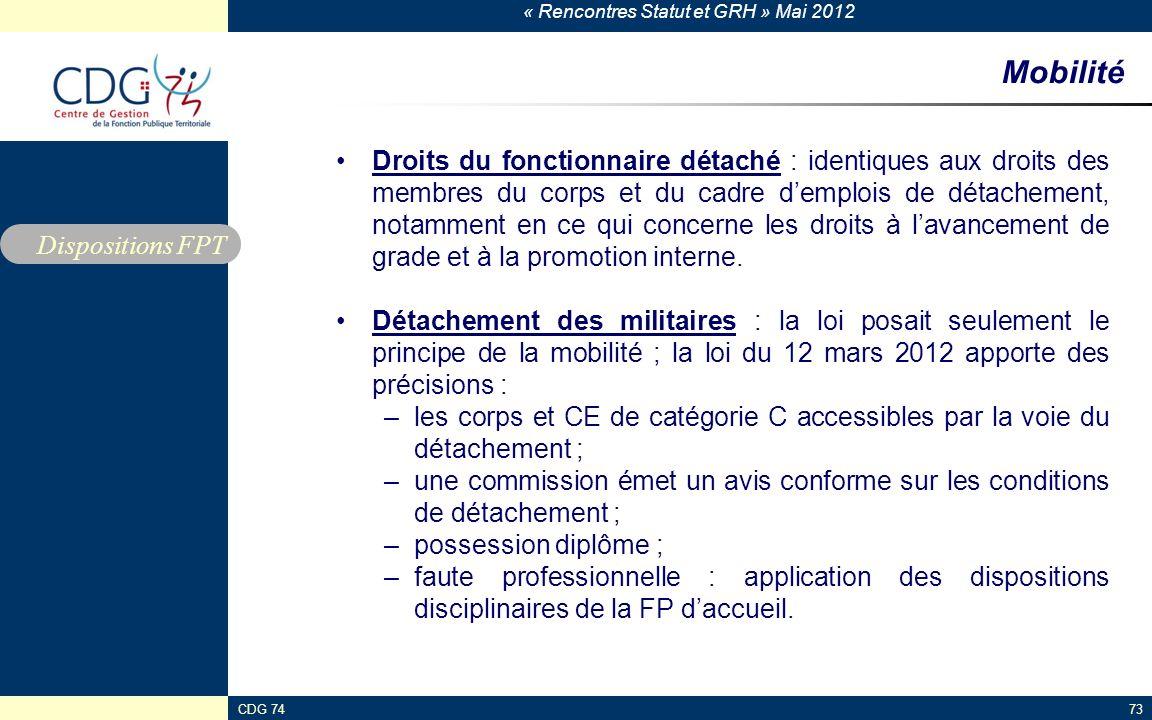 « Rencontres Statut et GRH » Mai 2012 CDG 7473 Mobilité Droits du fonctionnaire détaché : identiques aux droits des membres du corps et du cadre dempl